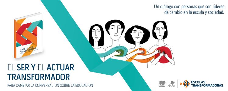 El ser y el actuar transformador – Para cambiar la conversación sobre la educación