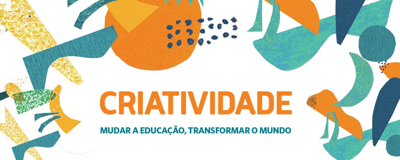 Nas extremidades da imagem, há figuras abstratas nas cores laranja, azul e amarelo. No centro, o texto: Criatividade - mudar a educação, transformar o mundo