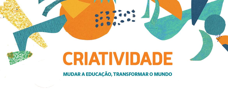 Nas extremidades da imagem, ilustrações coloridas com diferentes elementos. No centro, o texto: Criatividade - mudar a educação, transformar o mundo.