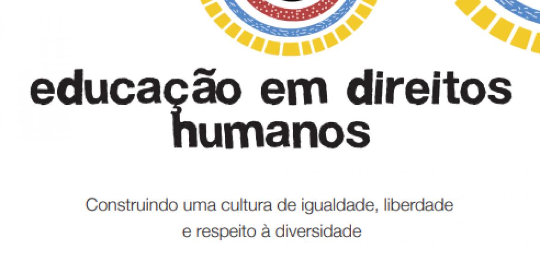 Educação em Direitos Humanos: Construindo uma cultura de igualdade, liberdade  e respeito à diversidade