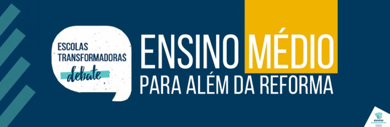 Programa Escolas Transformadoras promove debate online para discutir a reforma do Ensino Médio