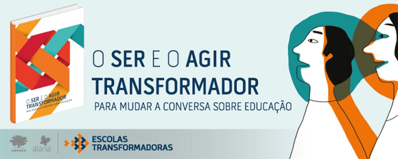 Escolas Transformadoras lança publicação 'O ser e o agir transformador – para mudar a conversa sobre educação'