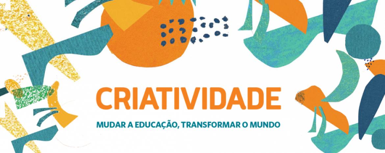 Criatividade – mudar a educação, transformar o mundo